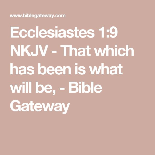 Ecclesiastes 1:9 NKJV - That which has been is what will be, - Bible Gateway