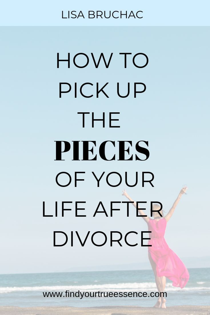 How To Pick Up The Pieces Of Your Life After Divorce Find Your True Essence Divorce Advice Divorce Dealing With Divorce