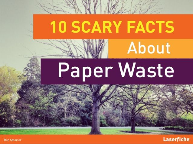10 Scary Facts About Paper Waste by Laserfiche via slideshare | #paperwaste #paperless #scaryfacts #laserfiche #conservation