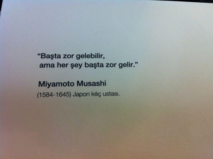 """""""Başta zor gelebilir, ama her şey başta zor gelir."""" - Miyamoto Musashi (1584-16445) Japon kılıç ustası."""