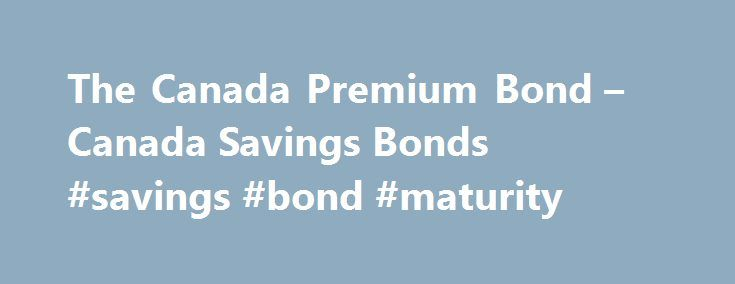 The Canada Premium Bond – Canada Savings Bonds #savings #bond #maturity http://liberia.nef2.com/the-canada-premium-bond-canada-savings-bonds-savings-bond-maturity/  # The Canada Premium Bond What You Need to Know The Canada Premium Bond (CPB) is a safe and secure savings product, fully guaranteed by the Government of Canada. In the 2017 Federal Budget, the Government of Canada has announced its decision to end the sale of Canada Premium Bonds (CPBs) as of 1 November. If you own a…
