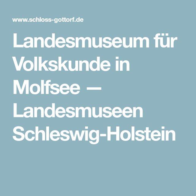 Landesmuseum für Volkskunde in Molfsee — Landesmuseen Schleswig-Holstein