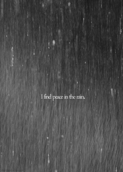 """I find peace in the rain..."""