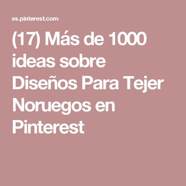 (17) Más de 1000 ideas sobre Diseños Para Tejer Noruegos en Pinterest