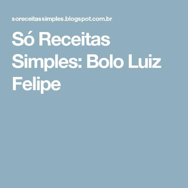 Só Receitas Simples: Bolo Luiz Felipe