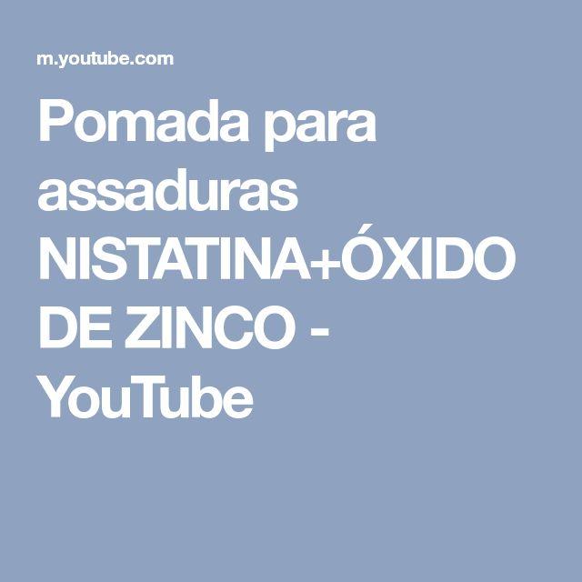 Pomada Para Assaduras Nistatina Oxido De Zinco Youtube Saude