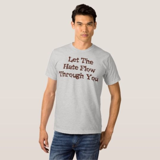 Let The Hate Flow Through You T-shirt