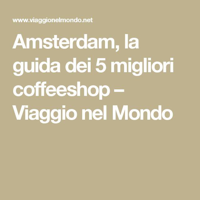 Amsterdam, la guida dei 5 migliori coffeeshop – Viaggio nel Mondo