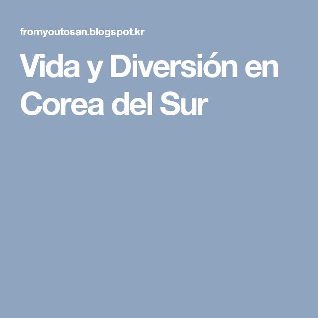 Vida y Diversión en Corea del Sur