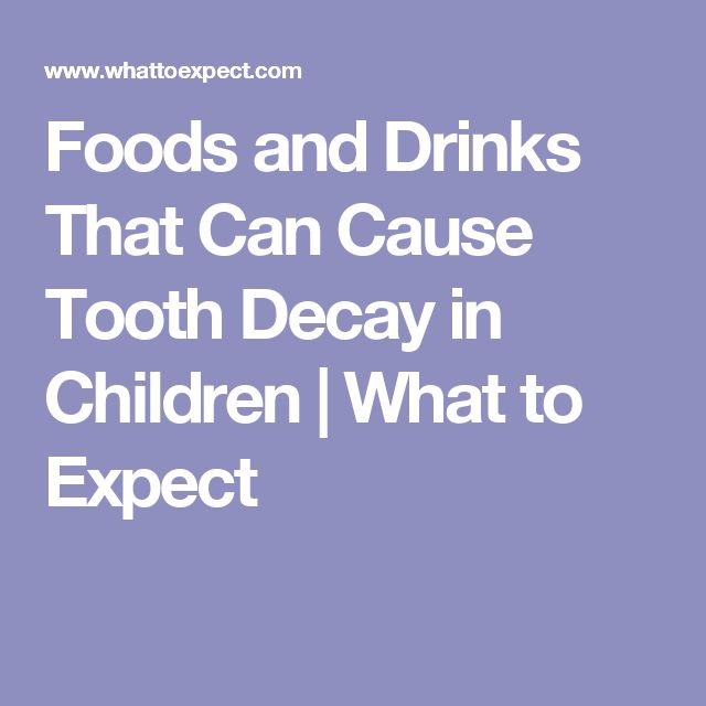 Foods and Drinks That Can Cause Tooth Decay in Children | What to Expect