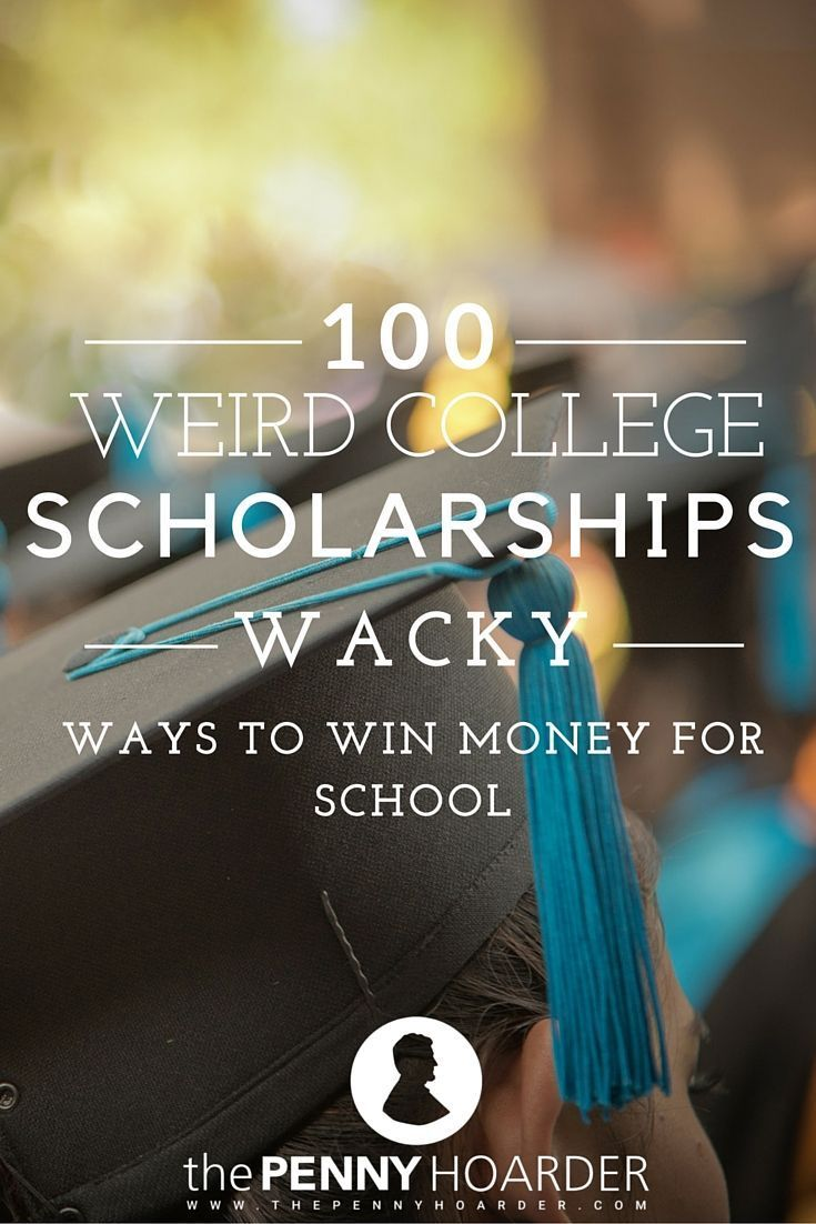 Can you make the best duck call or make an amazing PB&J? Are you really tall or really short? Do you have a specific name or an epic zombie apocalypse plan? We're not kidding: All of these characteristics could help you win money from one of these weird college scholarships. - The Penny Hoarder http://www.thepennyhoarder.com/100-weird-college-scholarships/