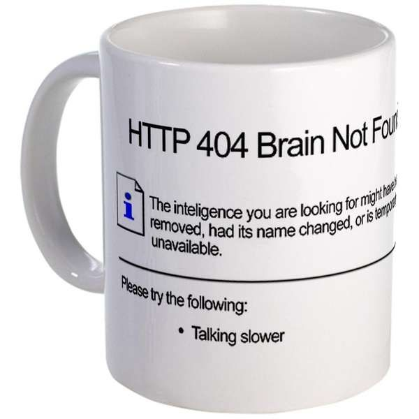 error mug | http 404 Brain Not Found...