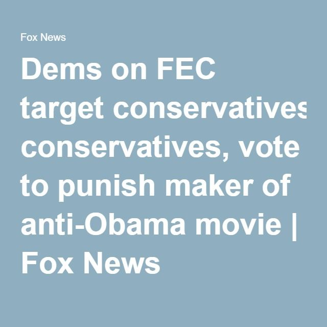 Dems on FEC target conservatives, vote to punish maker of anti-Obama movie | Fox News