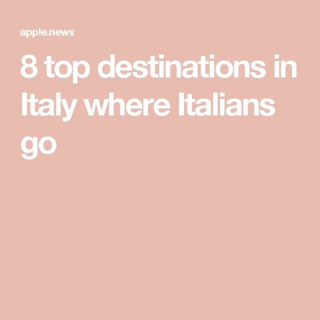 8 top destinations in Italy where Italians go