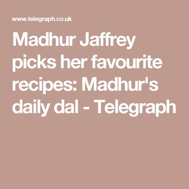 Madhur Jaffrey picks her favourite recipes: Madhur's daily dal - Telegraph
