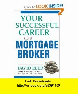 Your Successful Career as a Mortgage Broker (9780814473702) David Reed , ISBN-10: 0814473709  , ISBN-13: 978-0814473702 ,  , tutorials , pdf , ebook , torrent , downloads , rapidshare , filesonic , hotfile , megaupload , fileserve