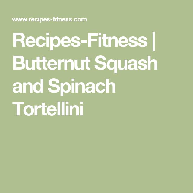 Recipes-Fitness | Butternut Squash and Spinach Tortellini