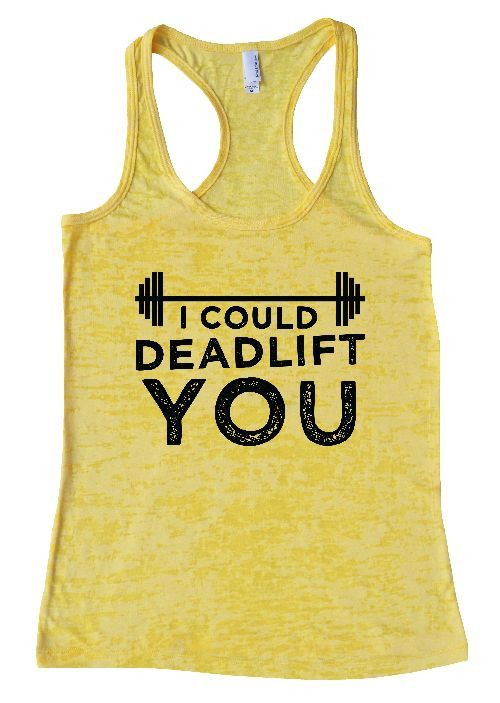 "Womens Workout Tank Top Shirt, ""I Could Deadlift You"" This is a HIGH Quality ""Next Level"" Brand Burnout Racer Back Tank. Very Lightweight, Sexy, Super Soft, and VERY popular in today's market. Burnout"
