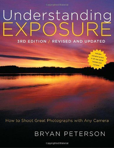 Understanding Exposure 3rd Edition How To Shoot Great Photographs With Any Camera By Bryan
