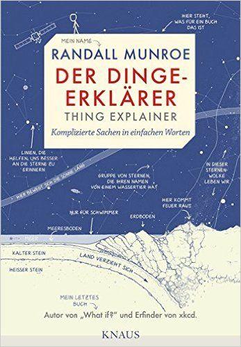 Der Dinge-Erklärer - Thing Explainer: Komplizierte Sachen in einfachen Worten: Amazon.de: Randall Munroe, Ralf Pannowitsch, Benjamin Schilling: Bücher