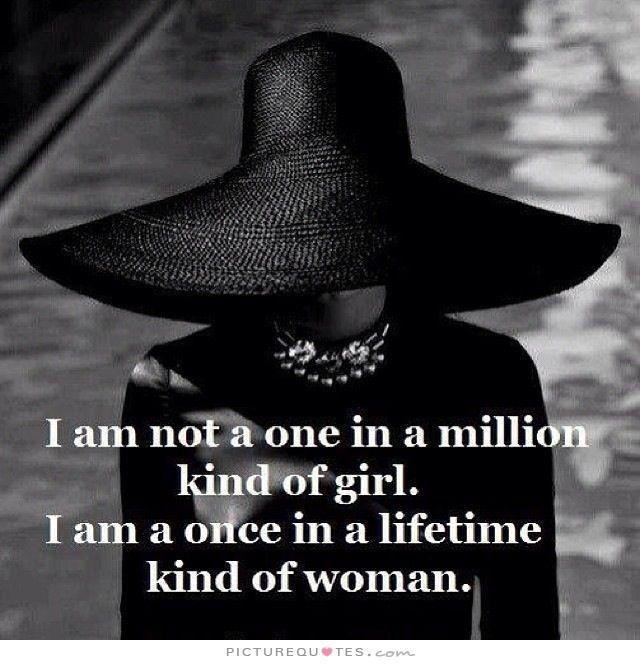 I'm not a one in a million kind of girl. I'm a once in a lifetime kind of woman. Picture Quotes.