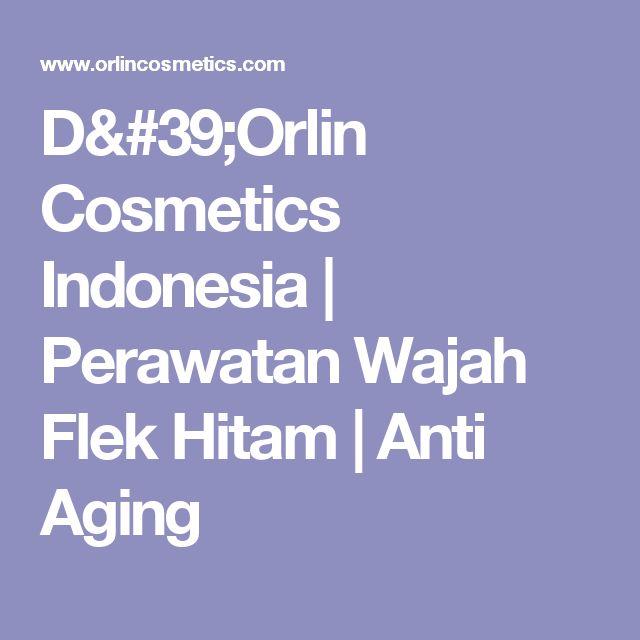 D'Orlin Cosmetics Indonesia | Perawatan Wajah Flek Hitam | Anti Aging