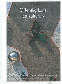 Offentlig konst - Ett kulturarv : Tillsyn och förvaltning av byggnadsanknuten konst av Karin Hermerén og Henrik Orrje