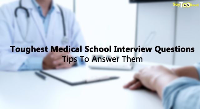 Toughest Medical School Interview Questions: Tips To Answer Them!