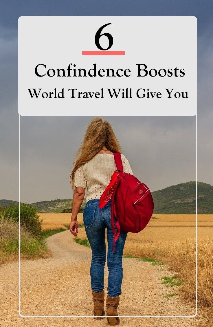 6 CONFIDENCE BOOSTS WORLD TRAVEL WILL GIVE YOU
