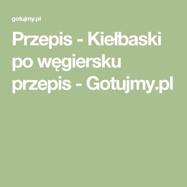Przepis - Kiełbaski po węgiersku przepis - Gotujmy.pl