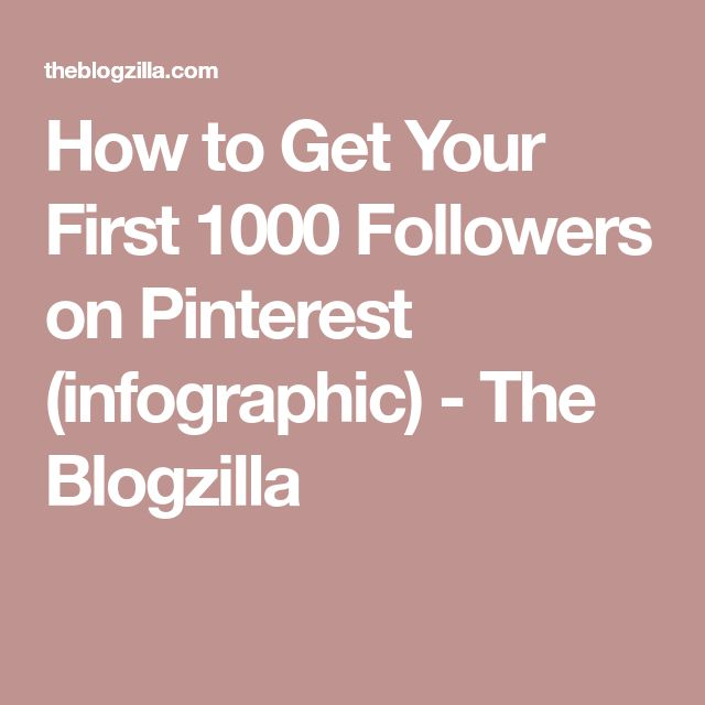 How to Get Your First 1000 Followers on Pinterest (infographic) - The Blogzilla
