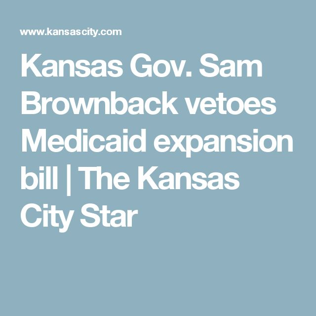 Kansas Gov. Sam Brownback vetoes Medicaid expansion bill | The Kansas City Star