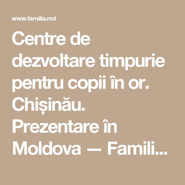 Centre de dezvoltare timpurie pentru copii în or. Chișinău. Prezentare în Moldova — Familia.md