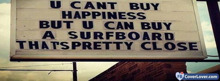 You Can't Buy Happiness Buy A Surfboard - cover photos for Facebook - Facebook cover photos - Facebook cover photo - cool images for Facebook profile - Facebook Covers - FBcoverlover.com/maker