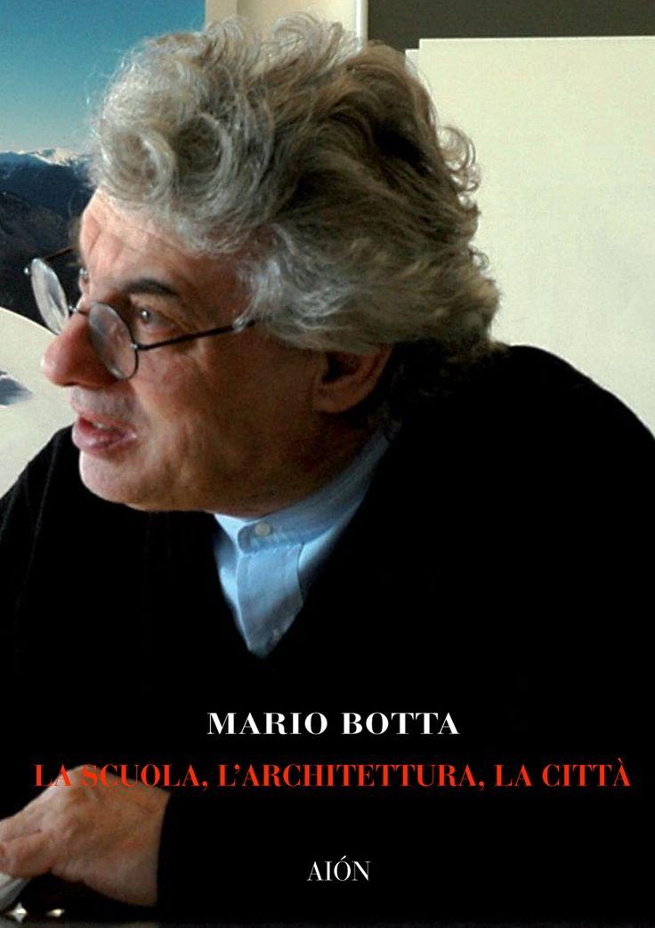 MARIO BOTTA LA SCUOLA, L'ARCHITETTURA, LA CITTÀ Edited by Nicola Delledonne and Barbara Stasi size 14x20 cm - pages: 80 ISBN 978-88-88149-77-6