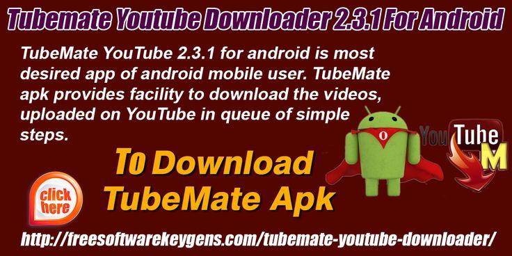 TubeMate YouTube Downloader 2.3.1 for Android Website: http://freesoftwarekeygens.com/tubemate-youtube-downloader