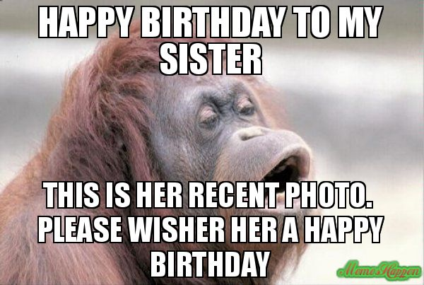 30 Hilarious Birthday Memes For Your Sister | SayingImages.com | Happy  birthday sister quotes, Happy birthday sister funny, Funny happy birthday  meme