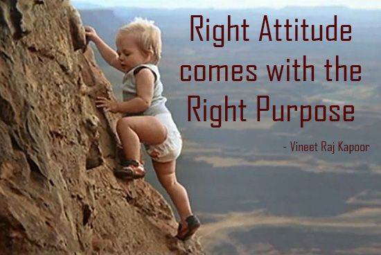 Attitude can never be acquired without the right purpose in life. | Vineet Kapoor | LinkedIn