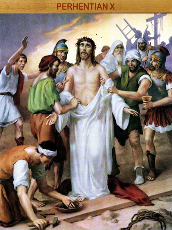 PAKAIAN YESUS DITANGGALKAN : Yesus yang adalah Allah tidak mempertahankan kesetaraan dengan Allah sebagai milik yang harus dipertahankan mati-matian namun Dia berkenan menjadi sama dengan manusia bahkan sampai wafat di kayu salib. Yesus melaksanakan kehendak Bapa-Nya sampai tuntas, merelakan segala-galanya demi keselamatan manusia. Benarlah apa yang disabdakan Yesus kalau kamu memberi pakaian kepada orang yang paling hina itu kamu lakukan untuk Aku (bdk. Mat 25:40).