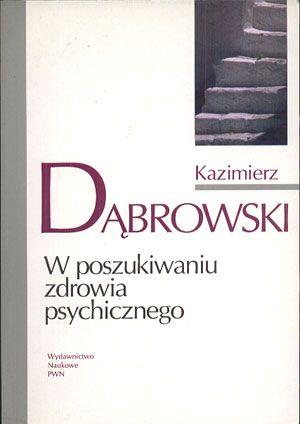 W poszukiwaniu zdrowia psychicznego, Kazimierz Dąbrowski, PWN, 1996, http://www.antykwariat.nepo.pl/w-poszukiwaniu-zdrowia-psychicznego-kazimierz-dabrowski-p-14107.html
