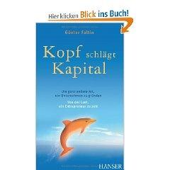 Kopf schlägt Kapital - Günter Faltin  Die ganz andere Art, ein Unternehmen zu gründen. Von der Lust, ein Entrepreneur zu sein.