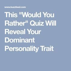 "This ""Would You Rather"" Quiz Will Reveal Your Dominant Personality Trait"