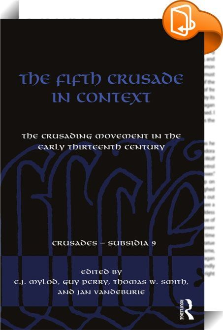 The Fifth Crusade in Context    :  The Fifth Crusade represented a cardinal event in early thirteenth-century history, occurring during what was probably the most intensive period of crusading in both Europe and the Holy Land. Following the controversial outcome of the Fourth Crusade in 1204, and the decrees of the Fourth Lateran Council in 1215, Pope Innocent III's reform agenda was set to give momentum to a new crusading effort. Despite the untimely death of Innocent III in 1216, the...