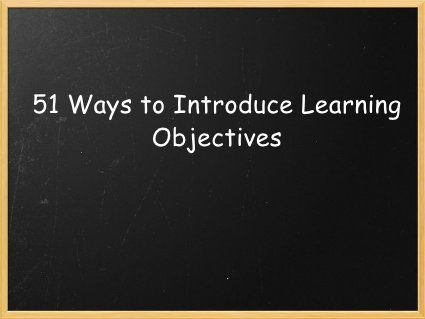 51 ways to introduce learning objectives by David Didau, via Slideshare