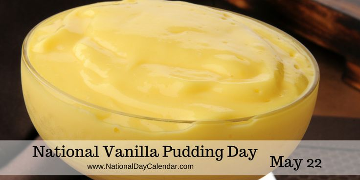 """May 22, 2015 - NATIONAL VANILLA PUDDING DAY - NATIONAL BUY A MUSICAL INSTRUMENT DAY - NATIONAL MARITIME DAY - NATIONAL DON""""T FRY DAY"""