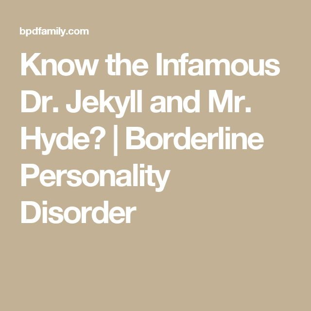 Know the Infamous Dr. Jekyll and Mr. Hyde? | Borderline Personality Disorder