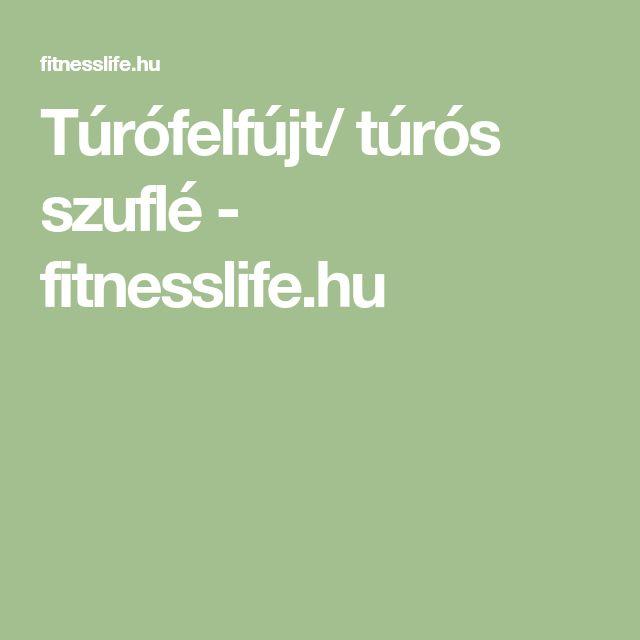 Túrófelfújt/ túrós szuflé - fitnesslife.hu