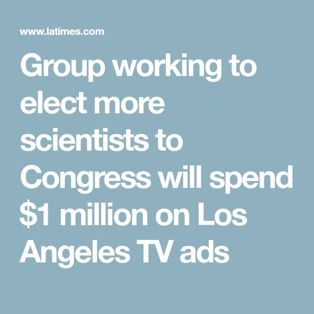 Group working to elect more scientists to Congress will spend $1 million on Los Angeles TV ads