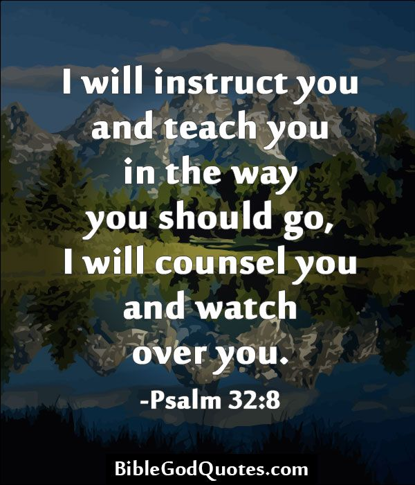 ✞ ✟ BibleGodQuotes.com ✟ ✞  I will instruct you and teach you in the way you should go, I will counsel you and watch over you. -Psalm 32:8