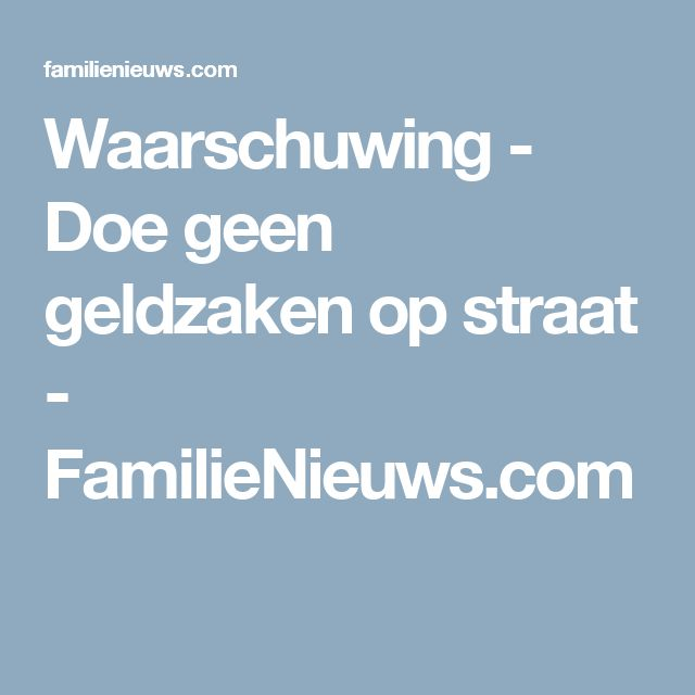Waarschuwing - Doe geen geldzaken op straat - FamilieNieuws.com